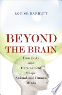 """Beyond the Brain: How Body and Environment Shape Animal and Human Minds"" by Louise Barrett"