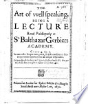The Art Of Well Speaking Being A Lecture Read Publiquely At Sir B Gerbier S Academy