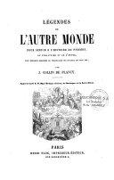 Legendes de l'autre monde pour servir a l'histoire du Paradis, du Purgatoire et de l'Enfer... par J. Collin De Plancy