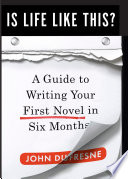Is Life Like This   A Guide to Writing Your First Novel in Six Months Book