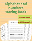 Alphabet and Numbers Tracing Book for Preschoolers and Kids Ages 3 5