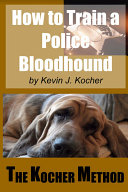 How to Train a Police Bloodhound and Scent Discriminating Patrol Dog - 2nd Edition ebook