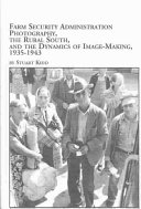 Farm Security Administration Photography  the Rural South  and the Dynamics of Image making  1935 1943