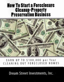 How To Start A Foreclosure Cleanup Property Preservation Business Earn Up Inc Dream Street Investments Google Books