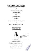 The Mahabharata of Krishna Dwaipayana Vyasa Translated Into English Prose  Adi parva  1893   Sabha parva  1899
