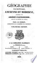 Géographie élémentaire, ancienne et moderne, précédée d'un abrégé d'astronomie, suivant le systeme de copernic par J.-B. Morin, inspecteur de l'Académie de Clermont
