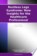 Restless Legs Syndrome  New Insights for the Healthcare Professional  2011 Edition