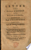 A Letter from a Citizen of London to His Fellow Citizens  and Through Them  to the People of England in General  Occasioned by the Late Earthquakes  Wherein Some Vices of the Great are Particularly Exposed      Book PDF