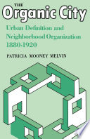 """""""The Organic City: Urban Definition and Neighborhood Organization 1880-1920"""" by Patricia Mooney Melvin"""
