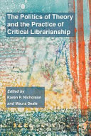 The Politics Of Theory And The Practice Of Critical Librarianship Book PDF