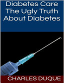 Diabetes Care  The Ugly Truth About Diabetes