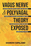 Vagus Nerve and Polyvagal Theory Exposed