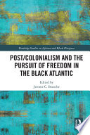 Post Colonialism And The Pursuit Of Freedom In The Black Atlantic