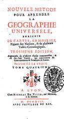 Nouvele metode pour aprendre la geographie universele, enrichie de cartes, armoiries, figures des nations, & de plusieurs tables chronologiques. ...Par le sieur de la Croix