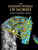 The Amazing World Of Horses Adult Coloring Book Book PDF
