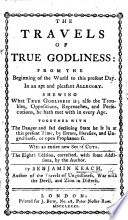 The Travels Of True Godliness From The Beginning Of The World To This Present Day In An Apt And Pleasant Allegory Etc
