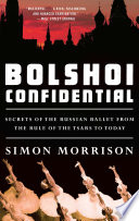 Bolshoi Confidential  Secrets of the Russian Ballet from the Rule of the Tsars to Today