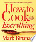 """How to Cook Everything—Completely Revised Twentieth Anniversary Edition: Simple Recipes for Great Food"" by Mark Bittman"