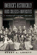 America's Historically Black Colleges & Universities: A Narrative History, 18372009