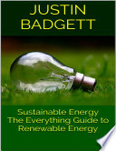 Sustainable Energy  The Everything Guide to Renewable Energy