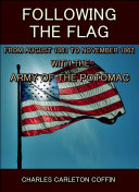 Following the Flag   From August 1861 to November 1862 with the army of the potomac