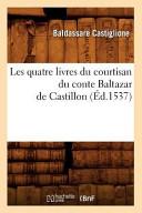 Les Quatre Livres Du Courtisan Du Conte Baltazar de Castillon