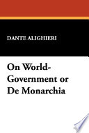 On World Government Or de Monarchia