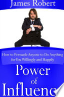 Read Online Power of Influence: How to Persuade Anyone to Do Anything for You Willingly and Happily For Free
