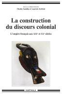 La construction du discours colonial - L'empire français aux XIXe et XXe siècles