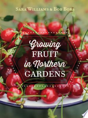 Download Growing Fruit in Northern Gardens Free Books - Dlebooks.net