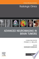 Advanced Neuroimaging in Brain Tumors  An Issue of Radiologic Clinics of North America  E Book
