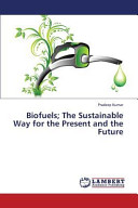 Biofuels  The Sustainable Way for the Present and the Future