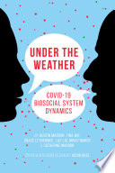 Under the Weather: COVID-19 Biosocial System Dynamics