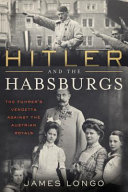 link to Hitler and the Habsburgs : the Fu?hrer's vendetta against the Austrian royals in the TCC library catalog