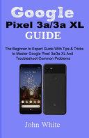 Google Pixel 3a 3a XL Guide