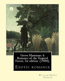 Green Mansions  a Romance of the Tropical Forest  1st Edition  1904   By  William Henry Hudson