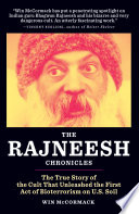The Rajneesh Chronicles  The True Story of the Cult that Unleashed the First Act of Bioterrorism on U S  Soil