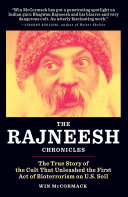 The Rajneesh Chronicles: The True Story of the Cult that Unleashed the First Act of Bioterrorism on U.S. Soil [Pdf/ePub] eBook