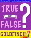 The Goldfinch   True or False  G Whiz Quiz Game Book