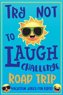 Try Not to Laugh Challenge Road Trip Vacation Jokes for Kids