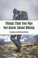Things That You May Not Know About Hiking  Beginner Hiking Guide