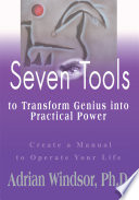 Seven Tools to Transform Genius Into Practical Power  : Create a Manual to Operate Your Life