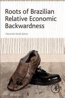 Roots of Brazilian Relative Economic Backwardness
