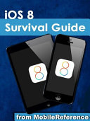 iOS 8 Survival Guide  Step by Step User Guide for iOS 8 on the iPhone  iPad  and iPod Touch  New Features  Getting Started  Tips and Tricks