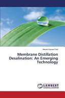 Membrane Distillation Desalination: An Emerging Technology