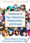 """Handbook of Peer Interactions, Relationships, and Groups, Second Edition"" by William M. Bukowski, Brett Laursen, Kenneth H. Rubin"