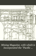 Mining Magazine  with which is Incorporated the  Pacific Coast Miner