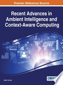 Recent Advances in Ambient Intelligence and Context Aware Computing Book