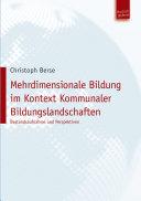 Mehrdimensionale Bildung im Kontext Kommunaler Bildungslandschaften: Bestandsaufnahme und Perspektiven
