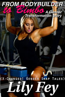 From Bodybuilder to Bimbo: A Gender Transformation Story (X-Changed! Gender Swap Tales)